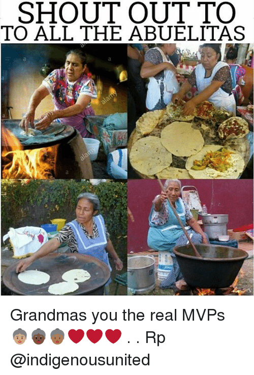 Memes, The Real, and All The: SHOUT OUT TO  TO ALL THE ABUELITAS Grandmas you the real MVPs 👵🏽👵🏿👵🏾❤️❤️❤️ . . Rp @indigenousunited