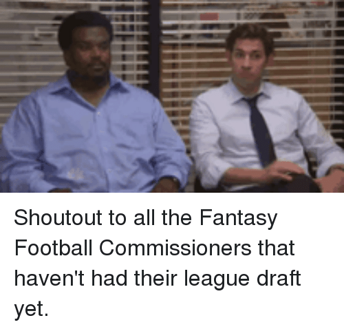 Fantasy Football Commissioner: Shoutout to all the Fantasy Football Commissioners that haven't had their league draft yet.