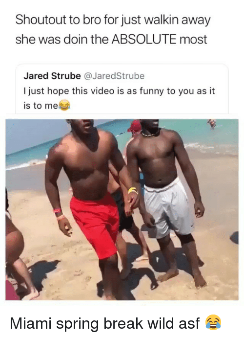 Funny, Spring Break, and Break: Shoutout to bro for just walkin away  she was doin the ABSOLUTE most  Jared Strube @JaredStrube  I just hope this video is as funny to you as it  is to me Miami spring break wild asf 😂
