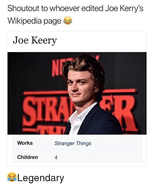 Memes, Wikipedia, and 🤖: Shoutout to whoever edited Joe Kerry's  Wikipedia page  Joe Keery  Works  Stranger Things  Childrern  4 😂Legendary