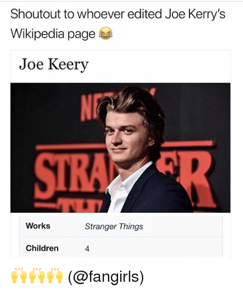 Children, Memes, and Wikipedia: Shoutout to whoever edited Joe Kerry's  Wikipedia page  Joe Keery  Works  Stranger Things  Children  4 🙌🙌🙌 (@fangirls)