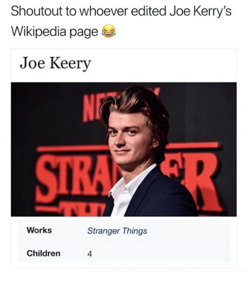 Children, Wikipedia, and Page: Shoutout to whoever edited Joe Kerry's  Wikipedia page  Joe Keery  Works  Stranger Things  Children  4