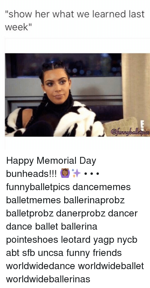 "uncsa: ""show her what we learned last  week"" Happy Memorial Day bunheads!!! 🙆🏾✨ • • • funnyballetpics dancememes balletmemes ballerinaprobz balletprobz danerprobz dancer dance ballet ballerina pointeshoes leotard yagp nycb abt sfb uncsa funny friends worldwidedance worldwideballet worldwideballerinas"