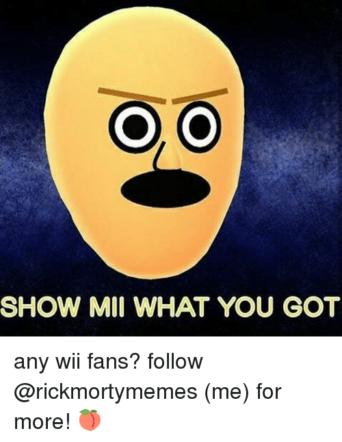 miis: SHOW MII WHAT YOU GOT any wii fans? follow @rickmortymemes (me) for more! 🍑