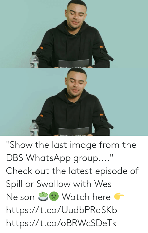 """Wes: """"Show the last image from the DBS WhatsApp group....""""  Check out the latest episode of Spill or Swallow with Wes Nelson 🍵🤢  Watch here 👉 https://t.co/UudbPRaSKb https://t.co/oBRWcSDeTk"""