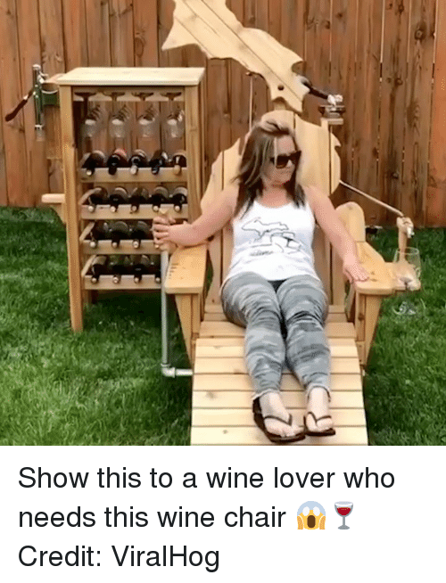 Wine, Chair, and Who: Show this to a wine lover who needs this wine chair 😱🍷  Credit: ViralHog