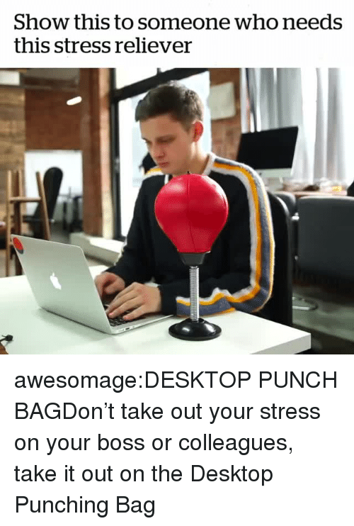 colleagues: Show this to someone who needs  this stress reliever awesomage:DESKTOP PUNCH BAGDon't take out your stress on your boss or colleagues, take it out on the Desktop Punching Bag