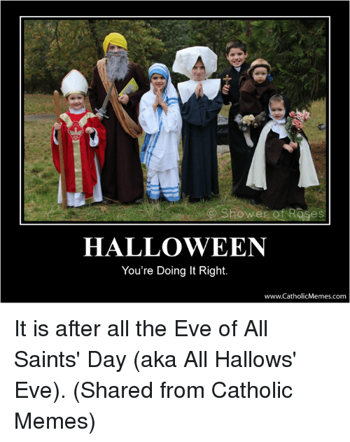 Halloween, Shower, and Episcopal Church : Shower asesl  HALLOWEEN  You're Doing It Right.  www.CatholicMemes.com It is after all the Eve of All Saints' Day (aka All Hallows' Eve).  (Shared from Catholic Memes)
