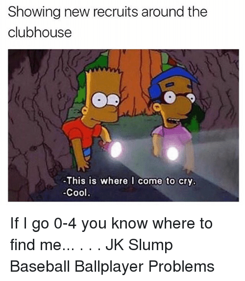 slumped: Showing new recruits around the  clubhouse  de  -This is where I come to cry  -Cool If I go 0-4 you know where to find me... . . . JK Slump Baseball Ballplayer Problems
