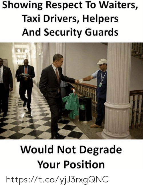 degrade: Showing Respect To Waiters,  Taxi Drivers, Helpers  And Security Guards  Would Not Degrade  Your Position https://t.co/yjJ3rxgQNC