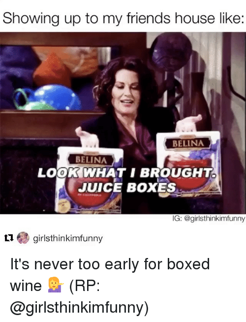 showing up to my friends house like belina belina look 13054476 🔥 25 best memes about box wine box wine memes