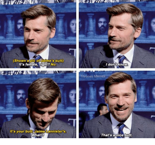 Butt, Memes, and 🤖: (Shown a pic of Jaime's butt  It's female, right? No  It's your butt JaimeLannister's.  What Y  dont know  Thrones Memes  That's nice butt.