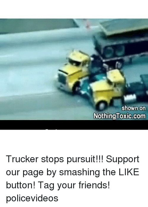 Tagged: shown on  Nothing Toxic.com Trucker stops pursuit!!! Support our page by smashing the LIKE button! Tag your friends! policevideos