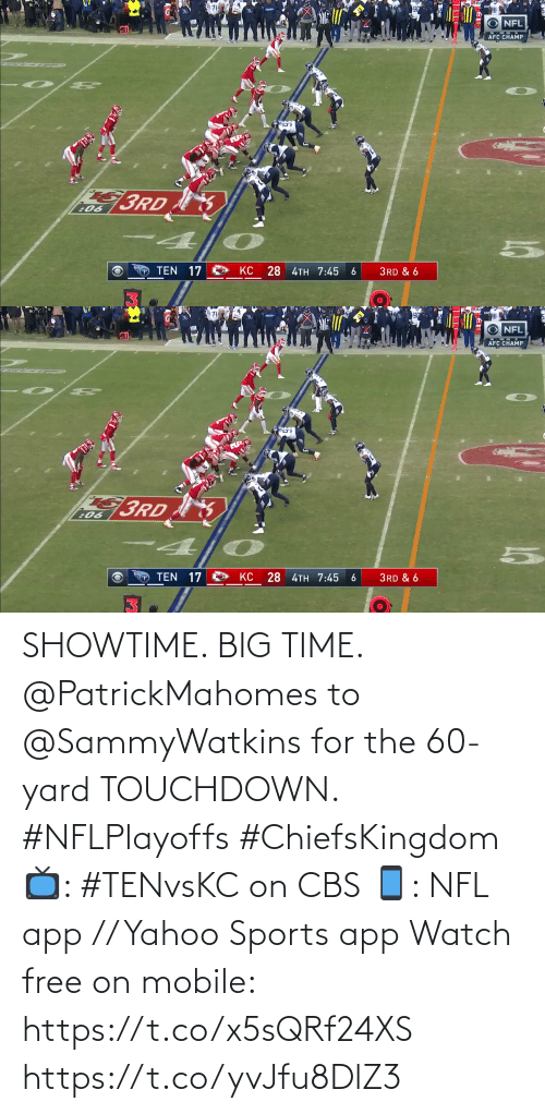 yard: SHOWTIME. BIG TIME.  @PatrickMahomes to @SammyWatkins for the 60-yard TOUCHDOWN. #NFLPlayoffs #ChiefsKingdom  📺: #TENvsKC on CBS 📱: NFL app // Yahoo Sports app Watch free on mobile: https://t.co/x5sQRf24XS https://t.co/yvJfu8DlZ3