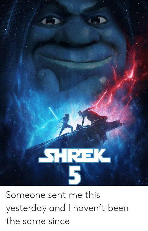 Dank Memes: SHREK  5 Someone sent me this yesterday and I haven't been the same since