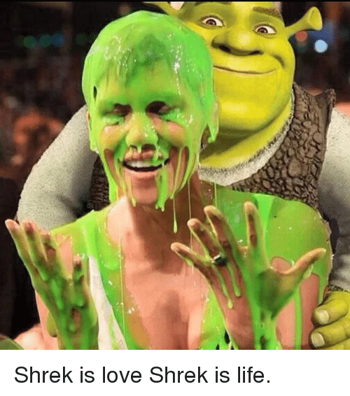 shrek is love shrek is life The page shrek is love, shrek is life (original) contains mature content that may include coarse language, sexual references, and/or graphic violent images which may be disturbing to some.