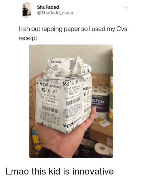 ess: ShuFaded  @Thatkidd_oscar  Iran out rapping paper so l used my Cvs  receipt  harmacy  off  $5.00 off  ILTED  Ess Lmao this kid is innovative