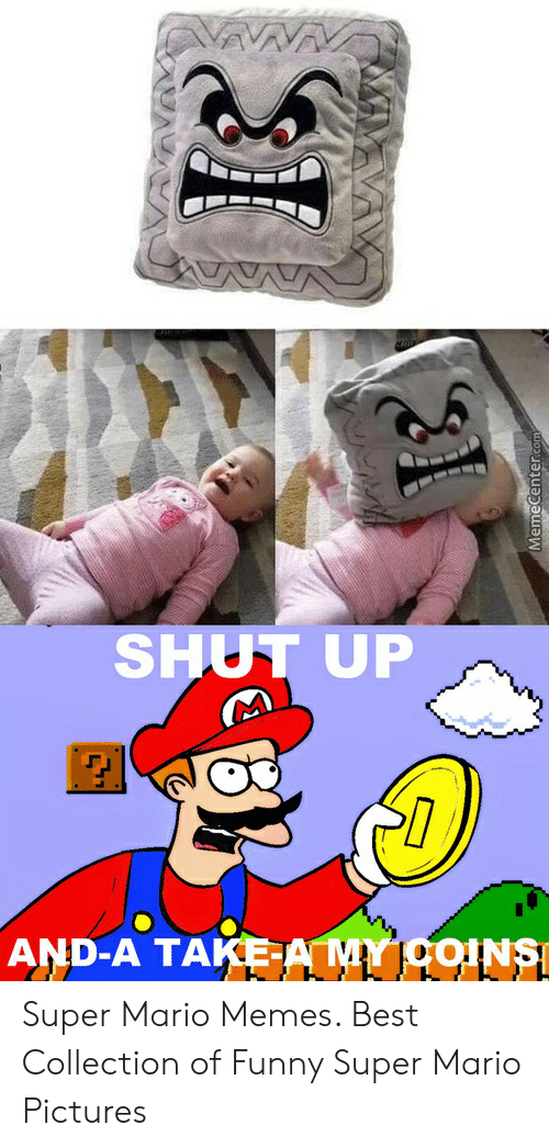 mario pictures: SHUT UP  AND-A TAKEAMYICOINS Super Mario Memes. Best Collection of Funny Super Mario Pictures