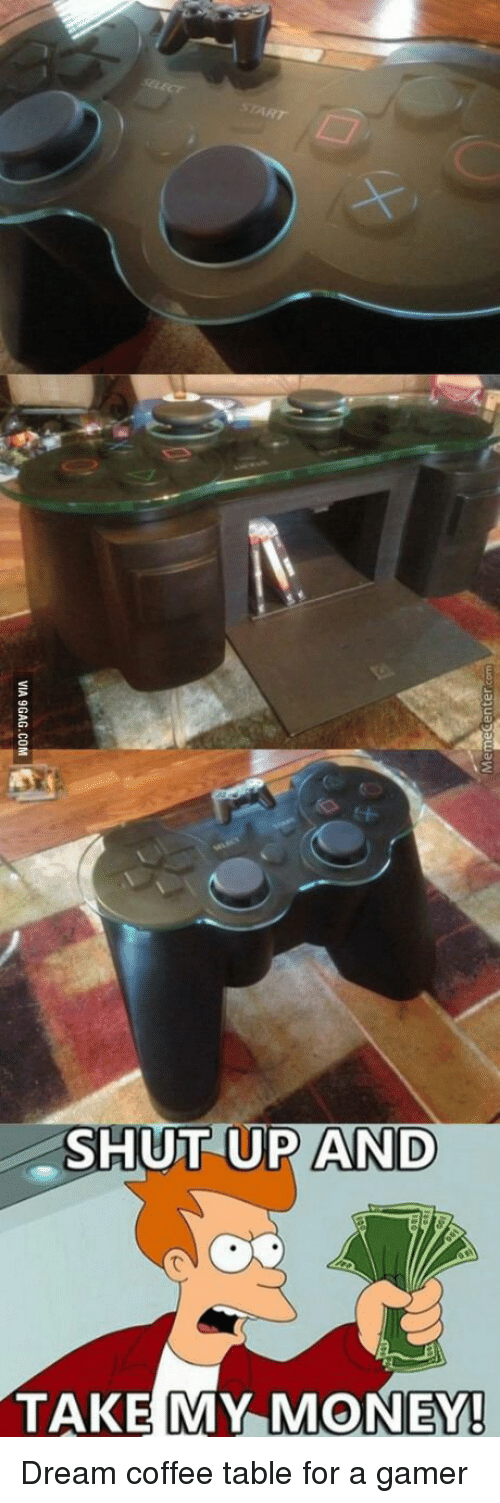 Shut Up And Take: SHUT UP AND  TAKE MY MONEY! Dream coffee table for a gamer