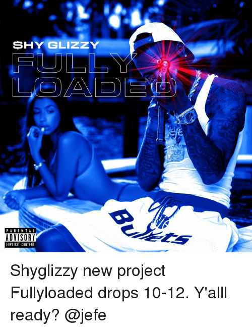Memes, Content, and 🤖: SHY GLIZZY  PAREN TAL  ADVISORY  EXPLICIT CONTENT Shyglizzy new project Fullyloaded drops 10-12. Y'alll ready? @jefe