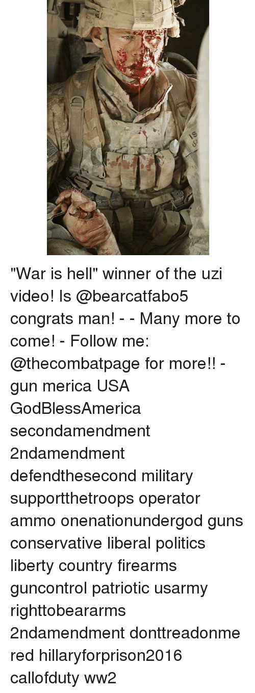 """Hillaryforprison2016: si  4/ """"War is hell"""" winner of the uzi video! Is @bearcatfabo5 congrats man! - - Many more to come! - Follow me: @thecombatpage for more!! - gun merica USA GodBlessAmerica secondamendment 2ndamendment defendthesecond military supportthetroops operator ammo onenationundergod guns conservative liberal politics liberty country firearms guncontrol patriotic usarmy righttobeararms 2ndamendment donttreadonme red hillaryforprison2016 callofduty ww2"""