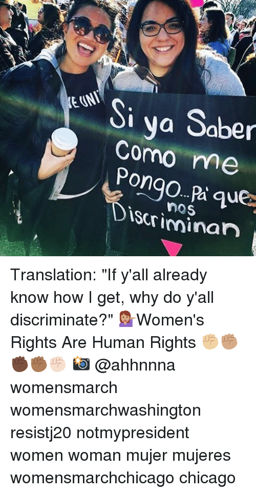"Discriminize: Si ya Saber  Como me  Pongo Discriminan Translation: ""If y'all already know how I get, why do y'all discriminate?"" 💁🏽Women's Rights Are Human Rights ✊🏼✊🏽✊🏿✊🏾✊🏻 📸 @ahhnnna womensmarch womensmarchwashington resistj20 notmypresident women woman mujer mujeres womensmarchchicago chicago"