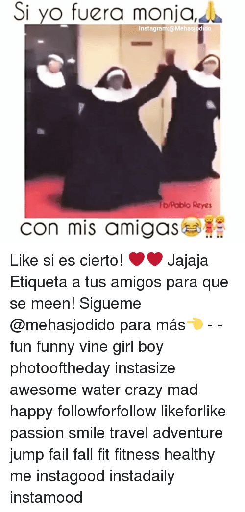 Crazy, Fail, and Fall: Si yo fuera monja,  Instagram:@Mehasjodido  Fb/Pablo Reyes  con mis amigas Like si es cierto! ❤❤ Jajaja Etiqueta a tus amigos para que se meen! Sigueme @mehasjodido para más👈 - - fun funny vine girl boy photooftheday instasize awesome water crazy mad happy followforfollow likeforlike passion smile travel adventure jump fail fall fit fitness healthy me instagood instadaily instamood