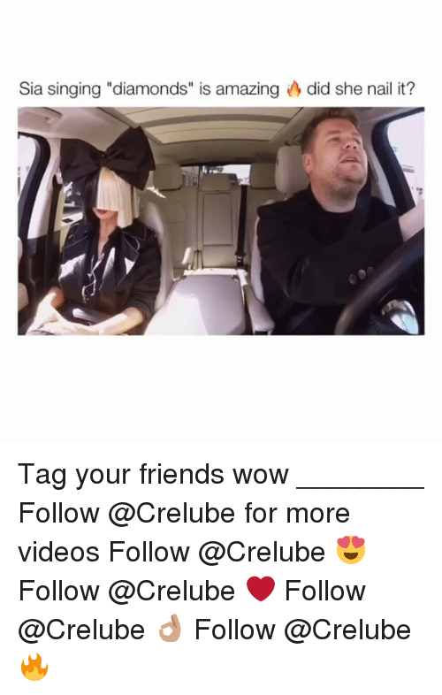 "Memes, Singing, and Diamond: Sia singing ""diamonds"" is amazing did she nail it? Tag your friends wow ________ Follow @Crelube for more videos Follow @Crelube 😍 Follow @Crelube ❤ Follow @Crelube 👌🏽 Follow @Crelube 🔥"