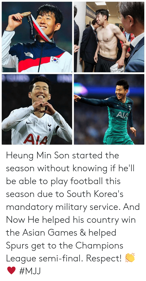 mandatory: SIAN GAMES 2018 Heung Min Son started the season without knowing if he'll be able to play football this season due to South Korea's mandatory military service. And Now He helped his country win the Asian Games & helped Spurs get to the Champions League semi-final.  Respect! 👏♥️  #MJJ