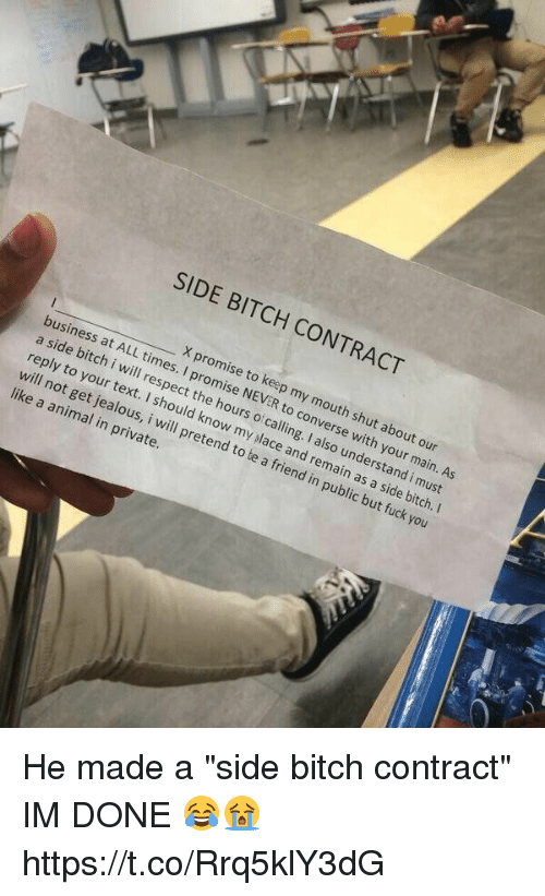 """Bitch, Fuck You, and Funny: SIDE business BITCH reply to  your will x to CONTRACT  will not itch  ALL i at respect promise like get mise keep my a the NEVER mouth animal  should hours shut in of private.  pretend my calling. with our  to a and So  und,  your As  be erstand  mai  in main  i public Sioe  bitch. but I  fuck you He made a """"side bitch contract"""" IM DONE 😂😭 https://t.co/Rrq5klY3dG"""