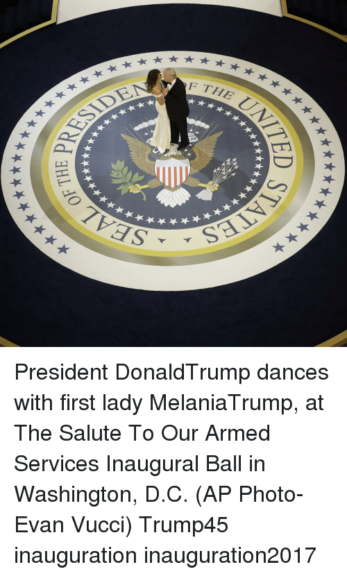 Inaugural Ball: SIDE  FTHE  AAる  vas-  SE L  ITED .  SHI :l0 President DonaldTrump dances with first lady MelaniaTrump, at The Salute To Our Armed Services Inaugural Ball in Washington, D.C. (AP Photo-Evan Vucci) Trump45 inauguration inauguration2017