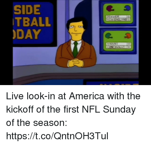 America, Nfl, and Sports: SIDE  TBALL  DAY  DENVER  ANDI O  MIAMI  CINCINNAIO Live look-in at America with the kickoff of the first NFL Sunday of the season: https://t.co/QntnOH3Tul