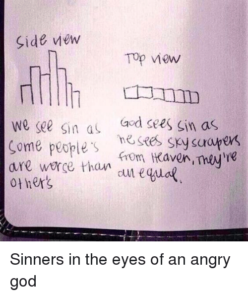 sinners in the eyes of an How does god view sinners he is of purer eyes than to bear to have you in his sight we are not sinners in the hands of an angry god.