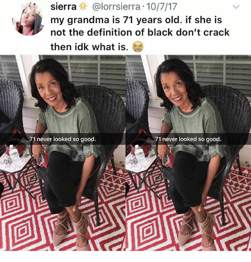 Grandma, Memes, and Black: sierra @lorrsierra.10/7/17  my grandma is 71 years old. if she is  not the definition of black don't crack  then idk what is. to  71 never looked so good.  71 never looked so good.