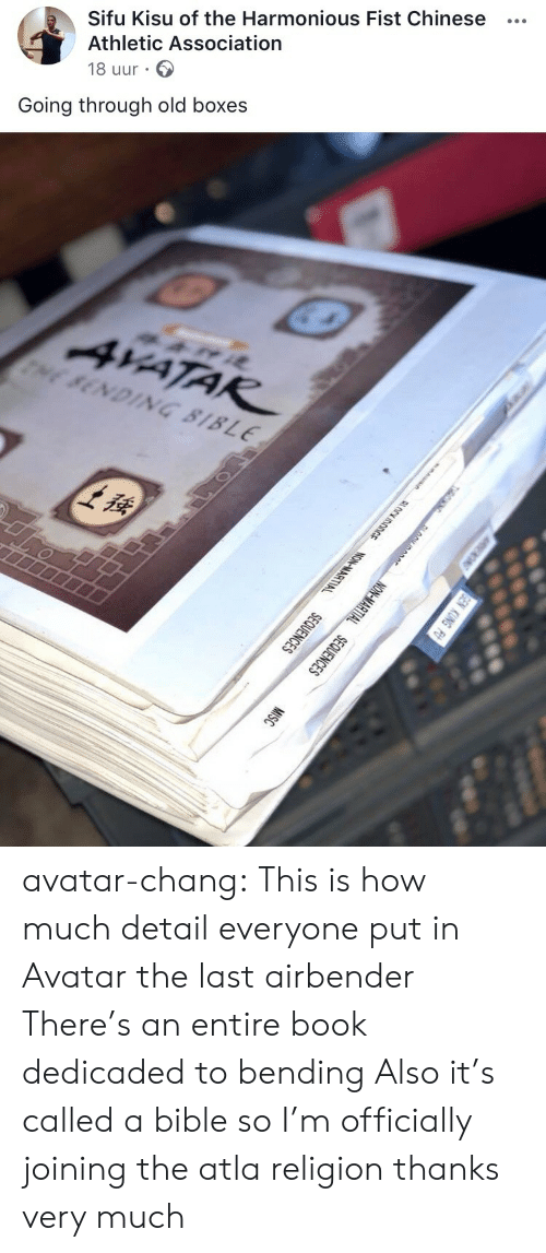 Avatar the Last Airbender: Sifu Kisu of the Harmonious Fist Chinese  Athletic Association  18 uur  Going through old boxes avatar-chang: This is how much detail everyone put in Avatar the last airbender There's an entire book dedicaded to bending  Also it's called a bible so I'm officially joining the atla religion thanks very much