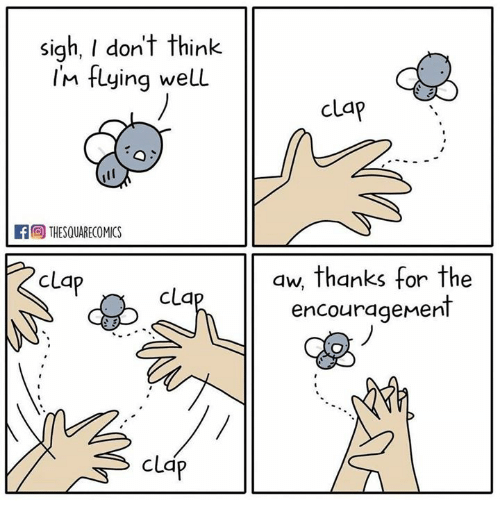 im flying: sigh, I don't think  Im flying well  cLap  ra THESQUARECOMICS  aw, thanks for the  encouragenent  clap  clap  clap