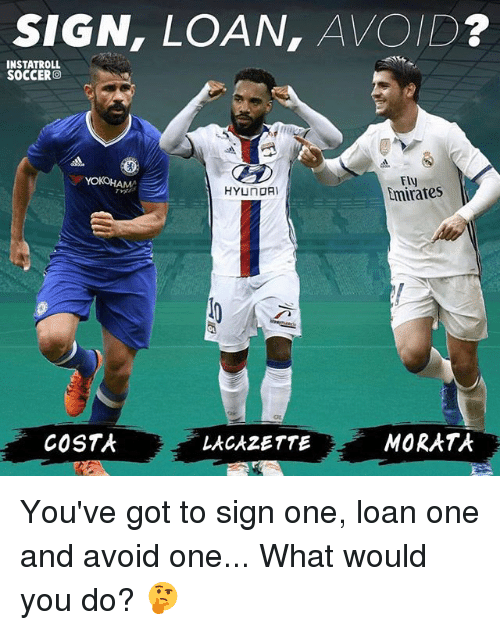 Memes, Soccer, and Emirates: SIGN, LOAN,  AVOID  INSTATROLL  SOCCER  YOKOHAMA  Emirates  HYUNDAI  MORATA  COSTA  LACAZETTE You've got to sign one, loan one and avoid one... What would you do? 🤔