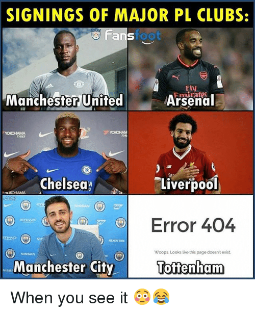 woops: SIGNINGS OF MAJOR PL CLUBS:  Fans  foot  Fly  Manchester United  Arsenal  TYRES  AB  St  Chelsea  Liverpool  TXOHAMA  Error 404  NIY  NISSAN  Woops Looks ike this page doesn't exist.  Manchester City  öffenham When you see it 😳😂