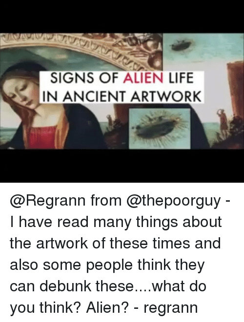 Memes, 🤖, and Alien Life: SIGNS OF ALIEN LIFE  IN ANCIENT ARTWORK @Regrann from @thepoorguy - I have read many things about the artwork of these times and also some people think they can debunk these....what do you think? Alien? - regrann