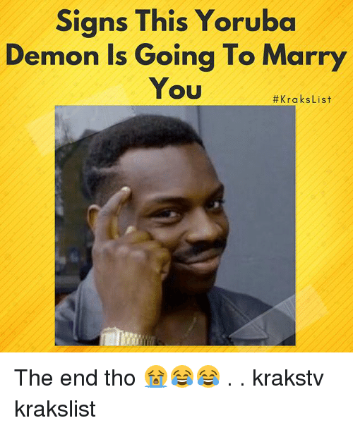 Memes, 🤖, and Demon: Signs This Yoruba  Demon Is Going To Marry  You  The end tho 😭😂😂 . . krakstv krakslist