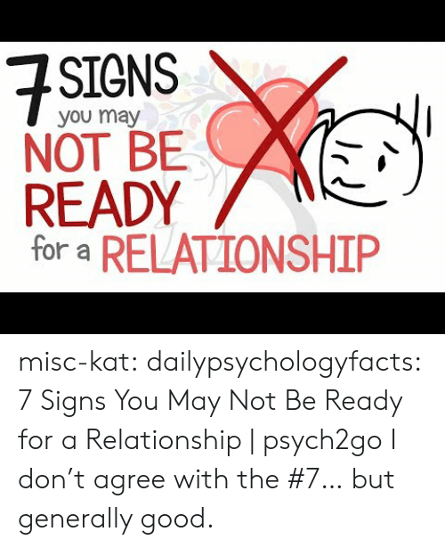 Misc: SIGNS  you may  NOT BE  READY  for a RELATIONSHIP misc-kat: dailypsychologyfacts: 7 Signs You May Not Be Ready for a Relationship | psych2go  I don't agree with the #7… but generally good.