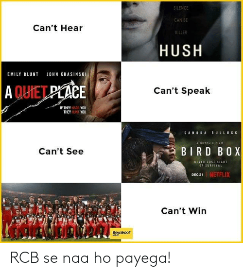 hush: SILENCE  CAN BE  KILLER  Can't Hear  HUSH  EMILY BLUNT JOHN KRASINSKI  QUİET  CE  Can't Speak  IF THEY HEAR YOU  THEY HUNT YOU  SANDRA BULLO C K  Can't See  BIRD BOX  NEVER LOSE SIGHT  OF SURVIVAL  1 | NETFLIX  Can't Win  Bewakoof  com RCB se naa ho payega!