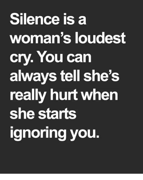 Memes, Silence, and 🤖: Silence is a  woman's loudest  cry. You can  always tell she's  really hurt when  she starts  gnoring you