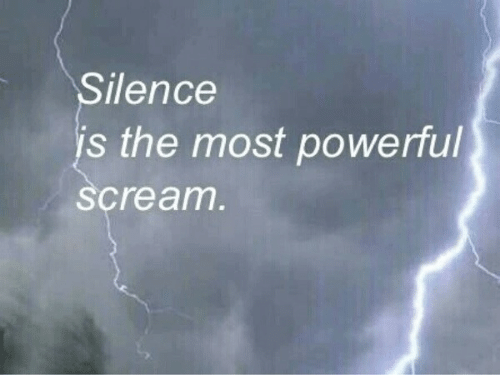 Scream: Silence  is the most powerful  scream.