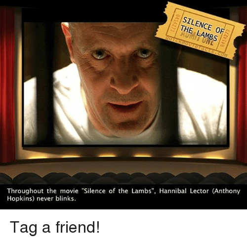 """lambs: SILENCE LAMBS  Throughout the movie """"Silence of the Lambs"""", Hannibal Lector (Anthony  Hopkins) never blinks. Tag a friend!"""
