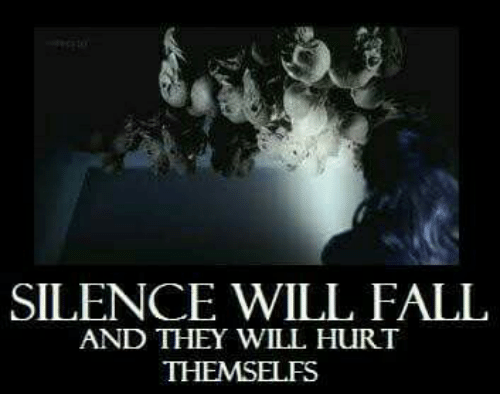 Fall: SILENCE WILL FALL  AND THEY WILL HURT  THEMSELFS