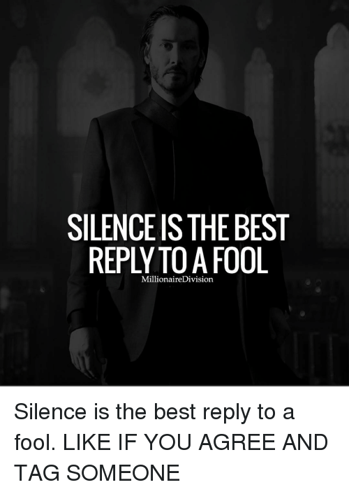 divisive: SILENCEIS THE BEST  REPLY Division  FOOL  Millionaire Silence is the best reply to a fool. LIKE IF YOU AGREE AND TAG SOMEONE