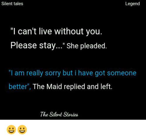 """maids: Silent tales  Legend  """"I can't live without you.  Please stay..."""" She pleaded.  """"I am really sorry but i have got someone  better  The Maid replied and left  The Silent Stories 😀😀"""
