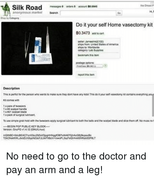 Doctor, Memes, and Home: Silk Road  a  Do it your self Home vasectomy kit  80,3473 No need to go to the doctor and pay an arm and a leg!