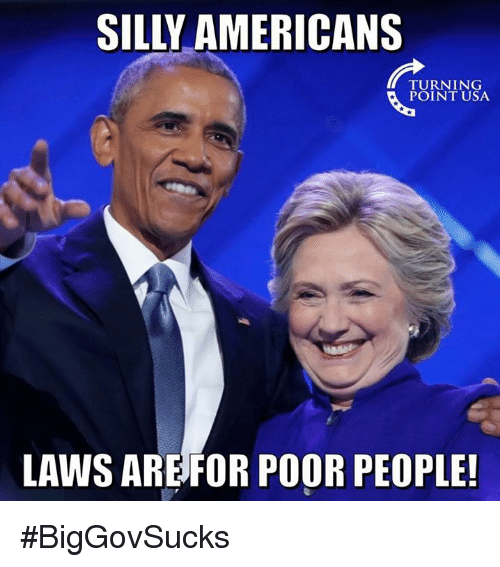 Memes, 🤖, and Usa: SILLY AMERICANS  TURNING  POINT USA  LAWS ARE FOR POOR PEOPLE! #BigGovSucks